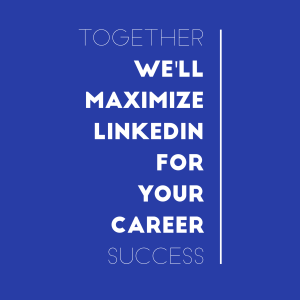 Together we'll maximize LinkedIn for your career success