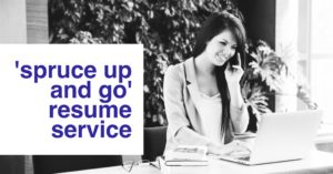 Select our 'Spruce Up and Go' resume service