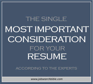 Single most important consideration for your resume according to resume experts